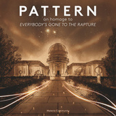 PATTERN: An Homage to Everybody's Gone to the Rapture de Materia Collective