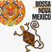 Bossa Nova Mexico by Various Artists