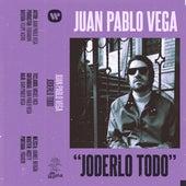 Joderlo Todo de Juan Pablo Vega