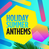 Holiday Summer Anthems by Various Artists