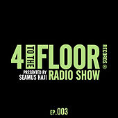 4 To The Floor Radio Episode 003 (presented by Seamus Haji) di Various Artists