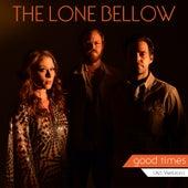 Good Times (Alt. Version) von The Lone Bellow