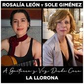 La LLorona (A Guitarra y Voz Desde Casa) by Rosalía León