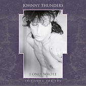 I Only Wrote This Song for You (Pat Collier Remix) by Johnny Thunders