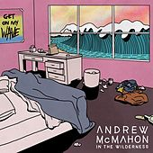 Get On My Wave by Andrew McMahon in the Wilderness
