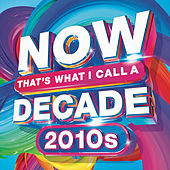NOW That's What I Call A Decade! 2010's by Various Artists