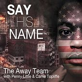 Say His Name by The Away Team