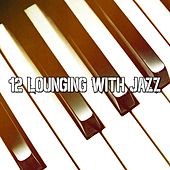 12 Lounging with Jazz by Peaceful Piano