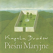 Piesni Maryjne (Folk songs and hymns to Virgin Mary) by Kapela Brodow