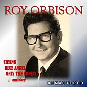 Crying, Blue Angel, Only the Lonely... and More! (Remastered) by Roy Orbison