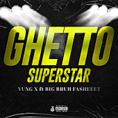 Ghetto Super Star (feat. Big Bruh Fasheez) by Yung