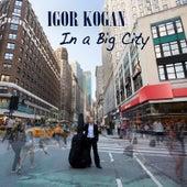In a Big City by Igor Kogan