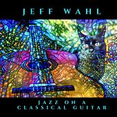 Jazz on a Classical Guitar de Jeff Wahl