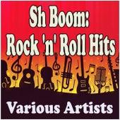 Sh Boom: Rock 'n' Roll Hits de Various Artists