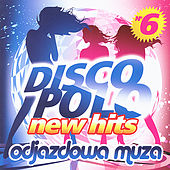 Disco Polo New Hits vol. 6 (Odjazdowa Muza) von Various Artists