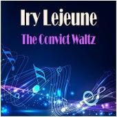 The Convict Waltz by Iry LeJeune