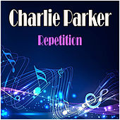 Repetition by Charlie Parker