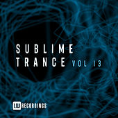 Sublime Trance, Vol. 13 by Various Artists