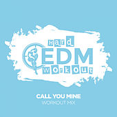 Call You Mine by Hard EDM Workout