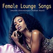 Female Lounge Songs (Smooth Downtempo Chillout Pearls) by Sensual Flow, Simon Bareilles, Melounge, Rainfairy, Keyshia Keys, Dark Matter in Aspic, Mooncircle, Los Polypos, Debora Vilchez, Perfect Pitch, Aqualux, Soul Magnet, Neo Finesse, One On One, Madam Charlton