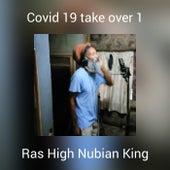 Covid 19 take over 1 de Ras High     Nubian King