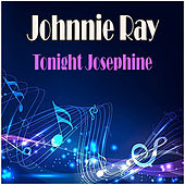 Tonight Josephine by Johnnie Ray