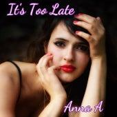 It's Too Late di AnnaA