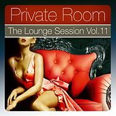 Private Room - the Lounge Session, Vol.11 (The Lounge Session Deluxe, Best In Ambient and Chill Out Music) by Various Artists