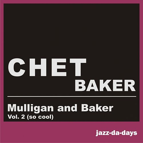 Mulligan and Baker (Vol. 2 - So Cool) by Chet Baker