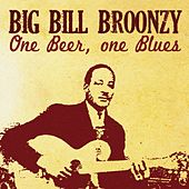 Big Bill Broonzy, One Beer One Blues de Big Bill Broonzy