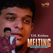 Melting Melodies - T M  Krishna by T.M. Krishna