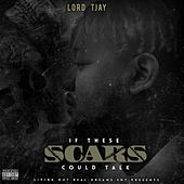 If These Scars Could Talk (Clean) by Lord Tjay