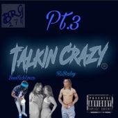Talkin Crazy Pt.3 by BeenRichLonzo