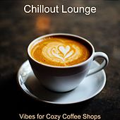 Vibes for Cozy Coffee Shops by Chillout Lounge