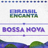Brasil Encanta - Bossa Nova by VARIOUS