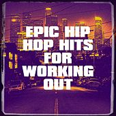 Epic Hip Hop Hits for Working Out by The Hip Hop Nation, Running Music Workout, Gym Workout