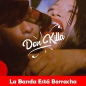 Don Killa de La Banda Está Borracha