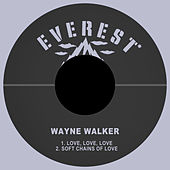 Love, Love, Love / Soft Chains of Love di Wayne Walker
