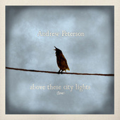 Above These City Lights (Ten Songs Live With the Captains Courageous) [Live] von Andrew Peterson