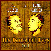 Al Jolson and Eddie Cantor - The Dancehall Days - Volume 1 by Various Artists