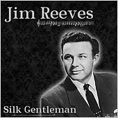 Jim Reeves - The Silk Gentleman by Jim Reeves