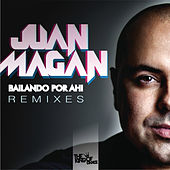 Bailando Por Ahi (Club Remixes) de Juan Magan
