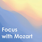 Focus With Mozart by Wolfgang Amadeus Mozart