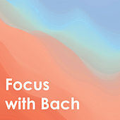 Focus With Bach de Johann Sebastian Bach