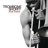 For True von Trombone Shorty
