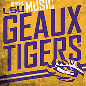 Geaux Tigers: Official LSU Music by Various Artists