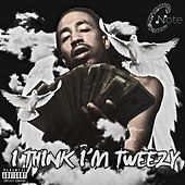 I Think I'm Tweezy by C Note