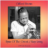Hymn Of The Orient / Easy Living (All Tracks Remastered) by Clifford Brown