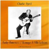 Funky Flamenco / Homage Á Villa Lobos (All Tracks Remastered) de Charlie Byrd