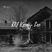 All I Need by DJ Kenny Lee